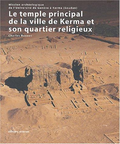 Le temple principal de la ville de Kerma et son quartier religieux : Mission archéologique de l'université de Genève à Kerma
