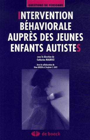 Intervention béhaviorale auprès des jeunes enfants autistes par Catherine Maurice, Gina Green, Stephen-C Luce