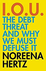 IOU: The Debt Threat and Why We Must Defuse It by Noreena Hertz (2004-09-06)