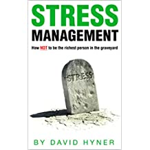 STRESS Management (anxiety, relaxation & pressure): how NOT to be the richest person in the graveyard