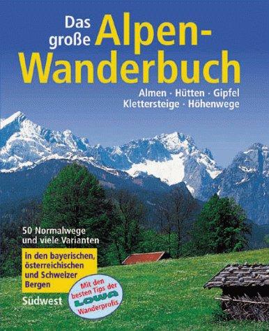 Preisvergleich Produktbild Das grosse Alpen-Wanderbuch. Almen - Hütten - Gipfel - Klettersteige - Höhenwege. Mit den besten Tips der LOWA-Wanderprofis
