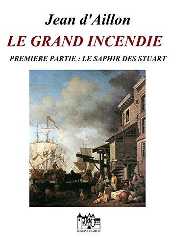 LE GRAND INCENDIE - PREMIÈRE PARTIE: Le saphir des Stuart (Les enquêtes de Louis Fronsac)