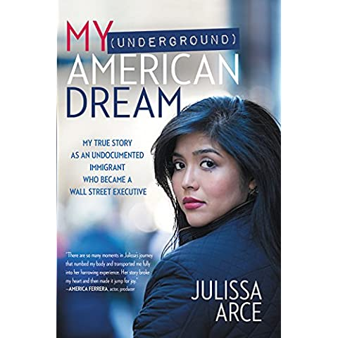 My (Underground) American Dream: My True Story as an Undocumented Immigrant Who Became a Wall Street