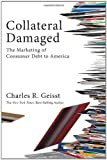 Collateral Damaged: The Marketing of Consumer Debt to America (Bloomberg)