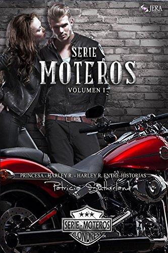 Serie Moteros Volumen I - Tres novelas románticas (Princesa #1, Harley R. #2 y Harley R. Entre-Historias #3) por Patricia Sutherland