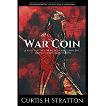 War Coin: A Brief History of Mercenaries and Their Impact on World History