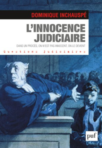 L'innocence judiciaire. Dans un procès, on n'est pas innocent, on le devient