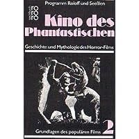 Kino des Phantastischen. Geschichte und Mythologie des Horror- Films.