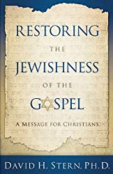 Restoring the Jewishness of the Gospel: A Message for Christians Condensed from Messianic Judaism by David H. Stern Ph.D (2009-08-19)