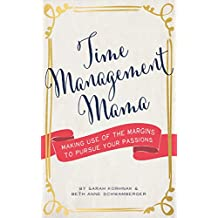 Time Management Mama: Making Use of the Margins to Pursue your Passions