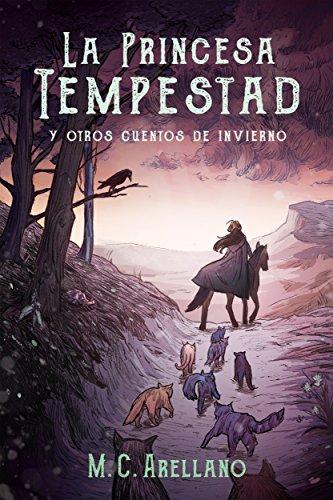 La Princesa Tempestad y otros cuentos de invierno por M.C. Arellano