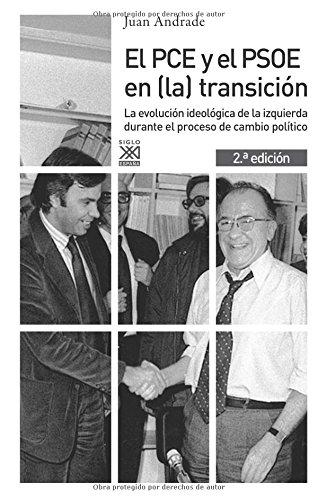 El PCE y el PSOE en (la) transición. La evolución ideológica de la izquierda durante el proceso de cambio político (Siglo XXI de España General) por Juan Antonio Andrade Blanco
