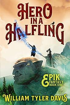Hero in a Halfling: A Humorous Fantasy Adventure (Epik Fantasy Book 1) by [Davis, William Tyler]