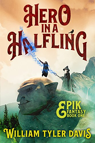 Hero in a Halfling: A Humorous Fantasy Adventure (Epik Fantasy Book 1) (English Edition) par [Davis, William Tyler]