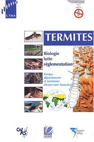 Termites. Biologie, lutte, réglementation ; Europe, département et territoires d'outre-mer français par Christian Bordereau