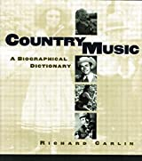 Country Music: A Biographical Dictionary by Richard Carlin (2014-12-25)