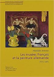 Les musées français et la peinture allemande : 1871-1981