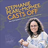 Stephanie Pearl-McPhee Casts Off: The Yarn Harlot's Guide to the Land of Knitting