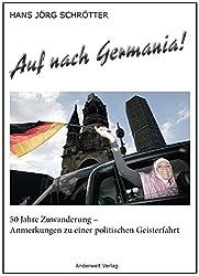 Auf nach Germania!: 50 Jahre Zuwanderung - Anmerkungen zu einer politischen Geisterfahrt