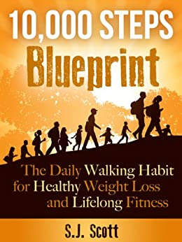 10,000 Steps Blueprint - The Daily Walking Habit for Healthy Weight Loss and Lifelong Fitness (English Edition) von [Scott, S.J.]