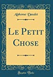 Le Petit Chose (Classic Reprint) - Forgotten Books - 23/04/2018