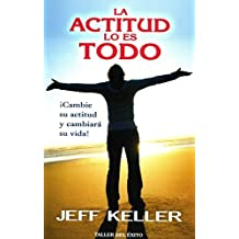 La Actitud Lo Es Todo: Cambie su Actitud y Cambiara su Vida! = Attitude Is Everything (Spanish Edition) by Jeff Keller (2009-01-01)