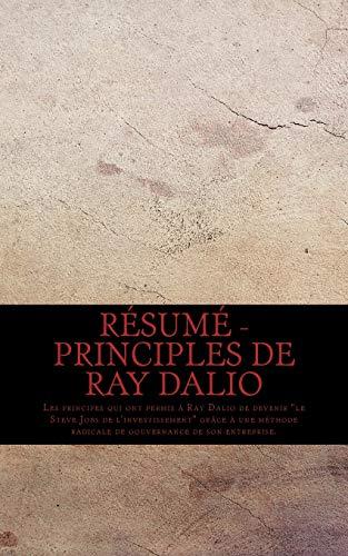 """Résumé - Principles de Ray Dalio: Les principes qui ont permis à Ray Dalio de devenir """"le Steve Jobs de l'investissement"""" grâce à une méthode radicale de gouvernance de son entreprise. par Sebastien Pepin"""