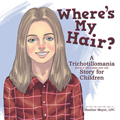 Where'S My Hair?: A Trichotillomania Story for Children