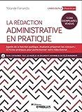La rédaction administrative en pratique: Agents de la fonction publique, étudiants préparant les concours : 23 fiches pratiques pour perfectionner votre rédactionnel...