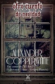 Otro cuento de Navidad: Cuidado con lo que deseas par Alexander Copperwhite