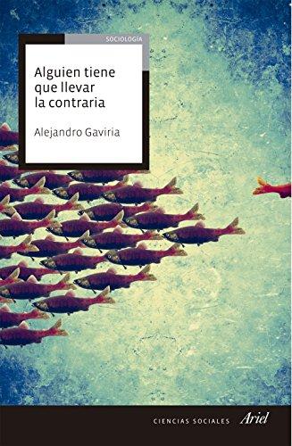 Alguien tiene que llevar la contraria por Alejandro Gaviria