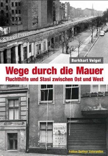 Wege durch die Mauer: Fluchthilfe und Stasi zwischen Ost und West von Berliner Unterwelten e.V. (Herausgeber), Burkhart Veigel (12. Juli 2011) Taschenbuch