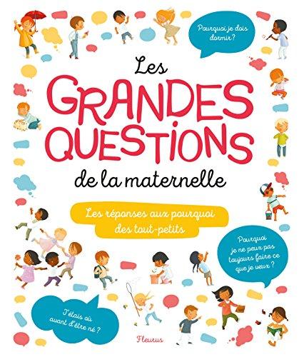 Les grandes questions de la maternelle : Les réponses aux pourquoi des tout-petits