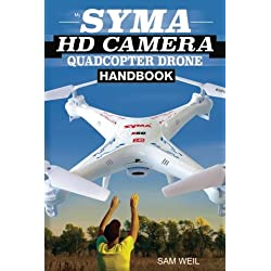 Syma Hd Camera Quadcopter Drone Handbook: 101 Ways, Tips and Tricks to Get More Out of Your Syma Drone: Volume 1