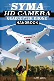 Syma Hd Camera Quadcopter Drone Handbook: 101 Ways, Tips and Tricks to Get