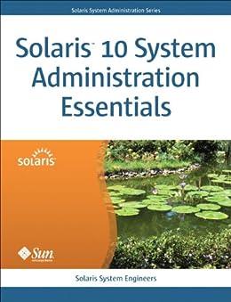 Solaris 10 System Administration Essentials (Oracle Solaris System Administration Series) von [Solaris System Engineers]