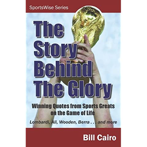 The Story Behind the Glory: Winning Quotes from Sports Greats on the Game of Life