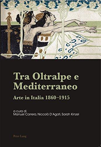 Tra Oltralpe e Mediterraneo: Arte in Italia 18601915