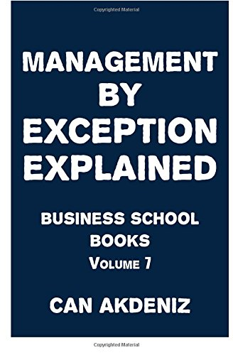 Management By Exception Explained: Business School Books Volume 7