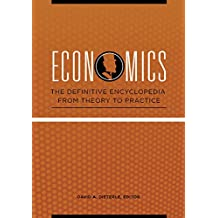 Economics: The Definitive Encyclopedia from Theory to Practice [4 volumes]