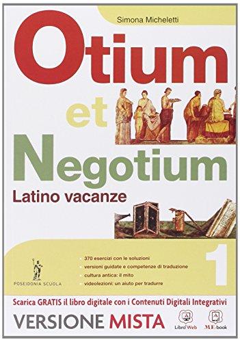 Otium et negotium. Latino vacanze. Per le Scuole superiori. Con e-book. Con espansione online: 1