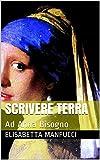 SCRIVERE TERRA: Ad Anna Bisogno (I GRANDI SCRITTORI DEI NOSTRI TEMPI Vol. 3)