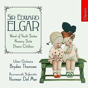 Elgar: Wand of Youth Suites; Nursery Suite; Dream Children