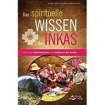 Das spirituelle Wissen der Inkas- Lebendige Weisheitslehre und Heilkunst der Anden