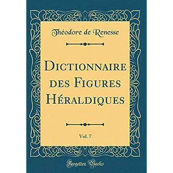 Dictionnaire Des Figures Héraldiques, Vol. 7 (Classic Reprint)