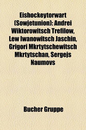 Eishockeytorwart (Sowjetunion): Andrei Wiktorowitsch Trefilow, Lew Iwanowitsch Jaschin, Grigori Mkrtytschewitsch Mkrtytschan, Sergejs Naumovs