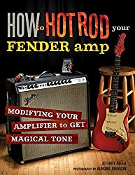 How to Hot Rod Your Fender Amp by Jeffrey Falla (2011-02-03)