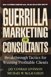 Guerrilla Marketing for Consultants: Breakthrough Tactics for Winning Profitable Clients by Jay Conrad Levinson (2004-10-08)