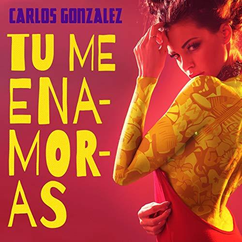 Tu Me Enamoras - Carlos Gonzales