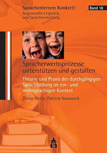 Spracherwerbsprozesse unterstützen und gestalten: Theorie und Praxis der durchgängigen Sprachbildung im ein- und mehrsprachigen Kontext ... Angewandte ... Linguistik und Sprachvermittlung, Band 18)